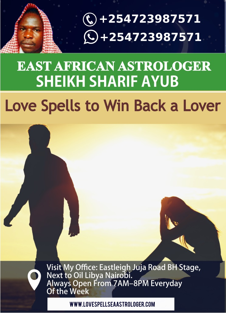 Get your Lover Back Powerful Love Spell Expert and Experienced Caster in Kenya Dr. Sharif Ayub