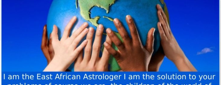 I am the East African Astrologer I am the solution to your problems of course