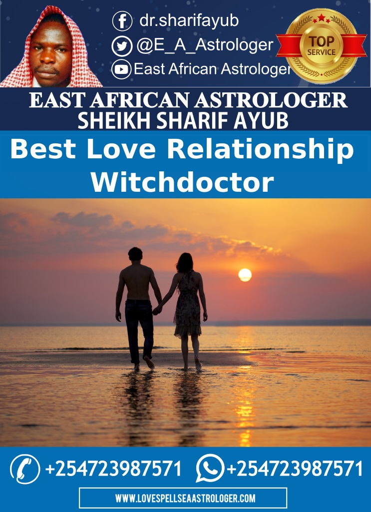 Best Love Relationship Witch Doctor for Boyfriend & Girlfriend, Husband & Wife in Africa