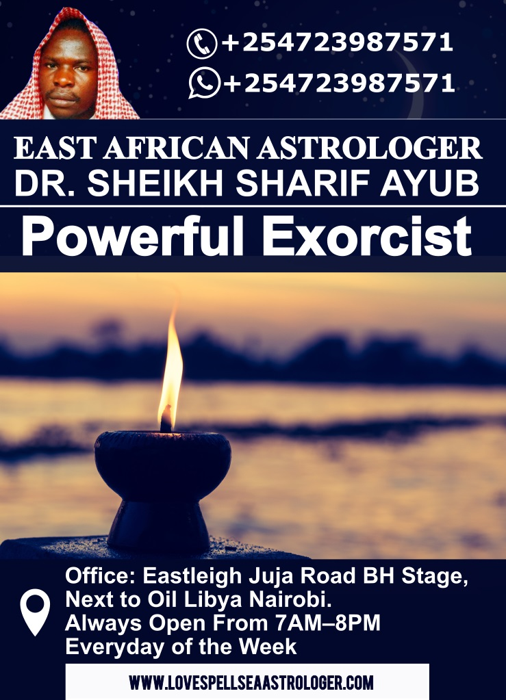 Dr. Sharif Ayub, Powerful Exorcist in Nairobi, Kenya