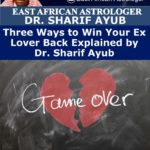 Three Ways to Win Your Ex Lover Back Explained by Dr. Sharif Ayub