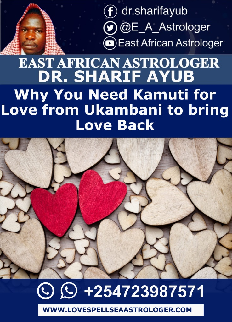 Why You Need Kamuti for Love from Ukambani to bring Love Back